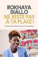 Ne reste pas à ta place - Comment arriver là où personne ne vous attendait de Rokhaya Diallo