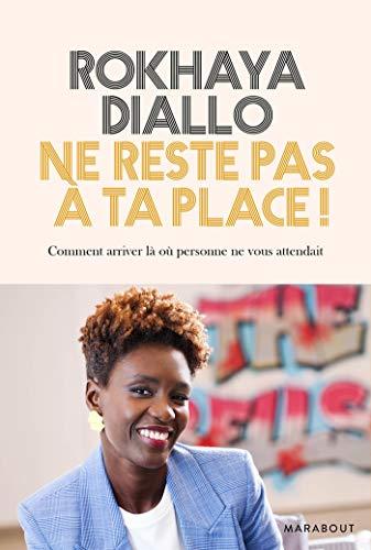 Ne reste pas à ta place: Comment arriver là où personne ne vous attendait par  Rokhaya Diallo