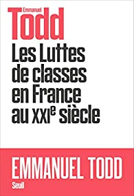 Les Luttes de classes en France au XXIe siècle par Emmanuel Todd