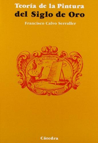 Teoría de la pintura del Siglo de Oro (Arte Grandes Temas)