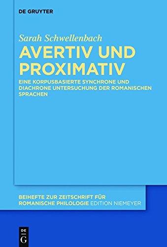 Avertiv und Proximativ: Eine korpusbasierte synchrone und diachrone Untersuchung der romanischen Sprachen (Beihefte zur Zeitschrift für romanische Philologie, Band 413)