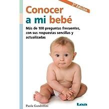 Conocer a mi bebé: Más de 100 preguntas frecuentes, con sus respuestas sencillas y actualizadas