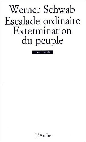 Escalade ordinaire - Extermination du peuple par Werner Schwab