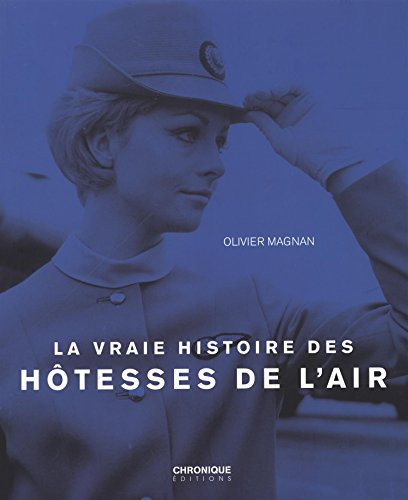 La vraie histoire des hôtesses de l'air par Olivier Magnan