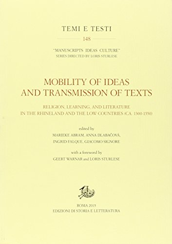 Mobility of ideas and transmission of texts, religion, learning, and literature in the Rhineland and the low countries (ca. 1300-1550) (Temi e testi)