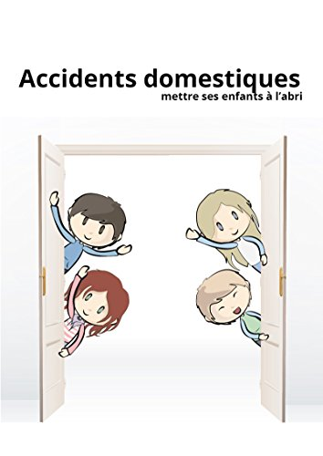 Accidents domestiques: Mettre ses enfants à l'abri (French Edition)