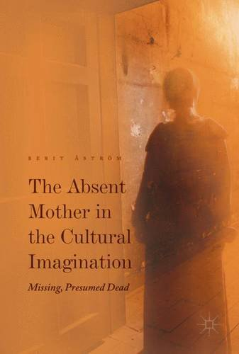 the-absent-mother-in-the-cultural-imagination-missing-presumed-dead