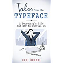 Tales from the Typeface: A Secretary's Life and How to Survive It (English Edition)