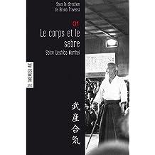 """Le corps et le sabre selon Ueshiba: aikido, contient """"Ma méthode de sabre """" (en version bilingue) de Ueshiba lui-même"""