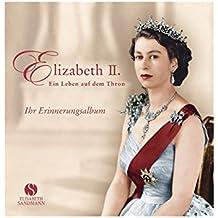 Elizabeth II.: Ein Leben auf dem Thron. Ihr Erinnerungsalbum