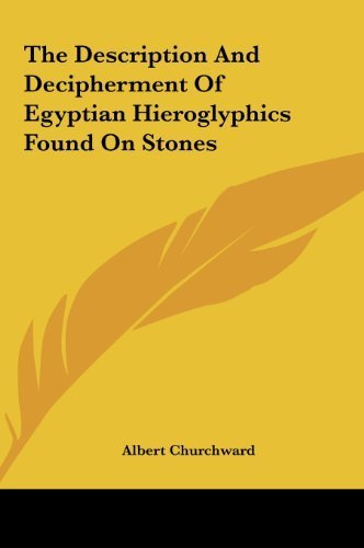 The Description And Decipherment Of Egyptian Hieroglyphics Found On Stones by Churchward, Albert (2010) Hardcover