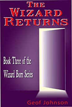 The Wizard Returns: Book Three of the Wizard Born Series by [Johnson, Geof]