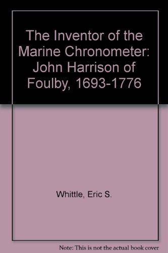 The Inventor of the Marine Chronometer: John Harrison of Foulby, 1693-1776