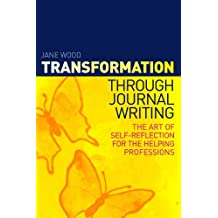 Transformation through Journal Writing: The Art of Self-Reflection for the Helping Professions (English Edition)