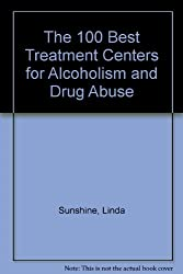 The 100 Best Treatment Centers for Alcoholism and Drug Abuse by Linda Sunshine (1988-10-01)