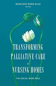 Transforming Palliative Care In Nursing Homes The Social Work Role