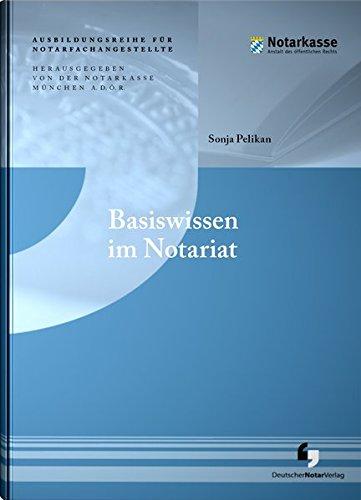 Basiswissen im Notariat (Ausbildungsreihe für Notarfachangestellte - 1. Auflage)