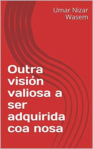 Outra visión valiosa a ser adquirida coa nosa  (Galician Edition) por Umar Nizar  Wasem