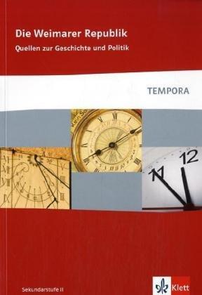 Die Weimarer Republik: Quellen zur Geschichte und Politik Klasse 10-13 (TEMPORA)