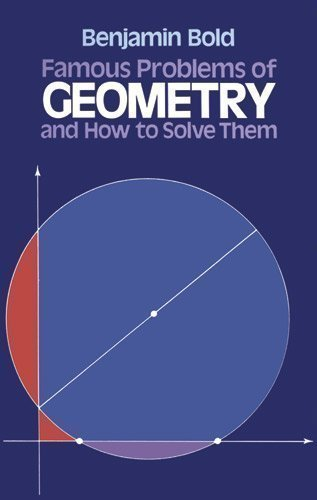 Famous Problems in Geometry and How to Solve Them (Dover Books on Mathematics) by Benjamin Bold (1982-08-01)