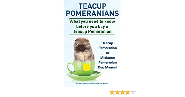 Buy Teacup Pomeranians Miniature Pomeranian Or Teacup Pomeranian Dog Manual What You Need To Know Before You Buy A Teacup Pomeranian Book Online At Low Prices In India Teacup Pomeranians Miniature