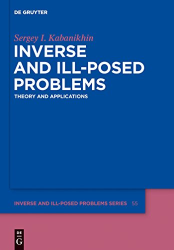 Inverse and Ill-posed Problems: Theory and Applications (Inverse and Ill-Posed Problems Series)