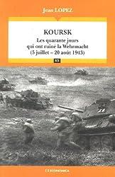Koursk : Les quarante jours qui ont ruiné la Wehrmacht (5 juillet - 20 août 1943)