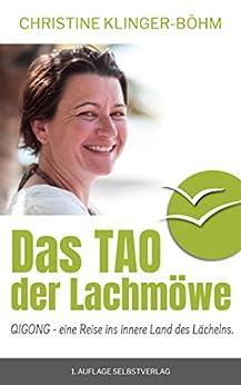 Das Tao der Lachmöwe: Qigong - eine Reise ins innere Land des Lächelns (German Edition) by [Klinger-Böhm, Christine]