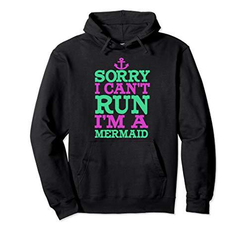 Funny Mermaid Gifts | Sorry I can't run I'm a mermaid Pullover Hoodie Over / Under Hoody Sweatshirt