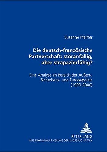 Die deutsch-französische Partnerschaft: störanfällig, aber strapazierfähig?: Eine Analyse im Bereich der Außen-, Sicherheits- und Europapolitik (1990-2000)