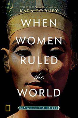 When Women Ruled the World por Kara Cooney