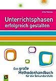 Unterrichtsphasen erfolgreich gestalten: Das große Methodenhandbuch für die Sekundarstufe