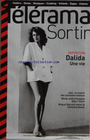 TELERAMA SORTIR [No 2989] du 25/04/2007 - DALIDA - UNE VIE - JAZZ - LE MATCH DES PIANISTES ITALIENS - DANS L'EURE - MIQUEL BARCELO PEINT LA METAMORPHOSE - DANSE - COMEDIA TEMPIO - JOSEF NADJ - THEATRE - A LA PORTE - V. DELECROIX - M. AUMONT - CINEMA - TRES BIEN MERCI - WE FEED THE WORLD - LE MARCHE DE LA FAIM - SCHNEIDER TM - FESTIVAL AVANT SCENE - RODEO MASSACRE - THE SHADES - THE LOVE BANDITS ET DAVID CARROLL - LE VRAI FAUX MARIAGE - EXPOS - L'IM par Collectif