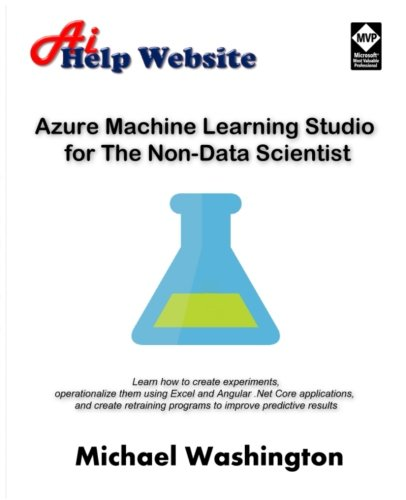 Azure Machine Learning Studio for The Non-Data Scientist: Learn how to create experiments, operationalize them using Excel and Angular .Net Core ... programs to improve predictive results.