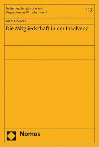 Die Mitgliedschaft in der Insolvenz (Deutsches, Europäisches und Vergleichendes Wirtschaftsrecht)