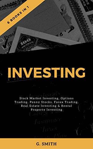 Investing: 6 Books in 1 (Stock Market Investing, Options Trading, Penny Stocks, Forex Trading, Real Estate Investing & Rental Property Investing) (English Edition)