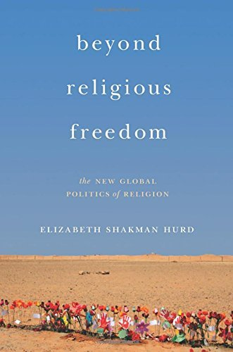 Beyond Religious Freedom: The New Global Politics of Religion by Elizabeth Shakman Hurd (2015-09-01)