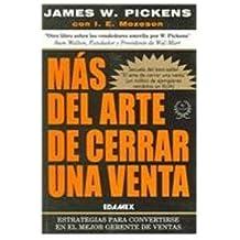 Mas del arte de cerrar una venta / The art of closing a sale: Estrategias Para convertirse En Un Vendedor Estrella Y En El Mejor Gerente De Ventas (Spanish Edition) by James W. Pickens (2004-08-02)