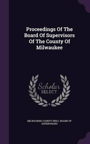 Proceedings Of The Board Of Supervisors Of The County Of Milwaukee