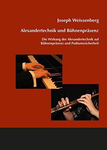 Alexandertechnik und Bühnenpräsenz: Die Wirkung der Alexandertechnik auf Bühnenpräsenz und Podiumssicherheit (Musikwissenschaften)