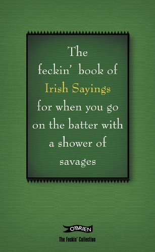 The Book of Feckin' Irish Sayings For When You Go On The Batter With A Shower of Savages (The Feckin' Collection) por Colin Murphy