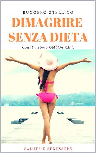 dimagrire senza dieta: ecco come dimagrire velocemente, senza dieta, mangiando anche i carboidrati, usando la tua mente... (bestseller corpo-mente-spirito vol. 1)