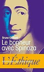 Le bonheur avec Spinoza - L'Ethique reformulée pour notre temps de Bruno Giuliani