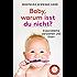 Baby, warum isst du nicht?: Essprobleme verstehen und lösen