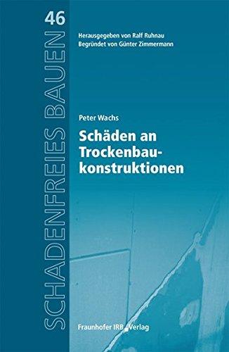 Schäden an Trockenbaukonstruktionen.: Reihe begründet von Günter Zimmermann. (Schadenfreies Bauen)