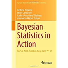 Bayesian Statistics in Action: BAYSM 2016, Florence, Italy, June 19-21 (Springer Proceedings in Mathematics & Statistics)