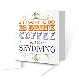 All I want to do Is Drink Coffee & Go - Skydiving - Square Greeting Card