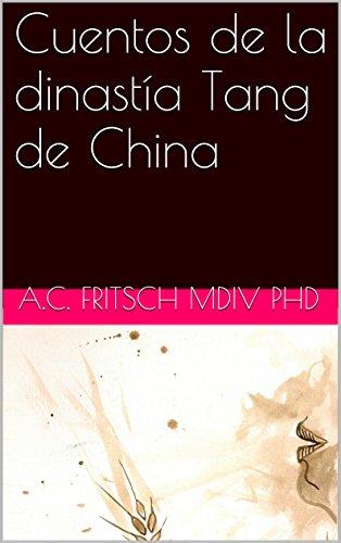 Cuentos de la dinastía Tang de China por A.C. FRITSCH PHD