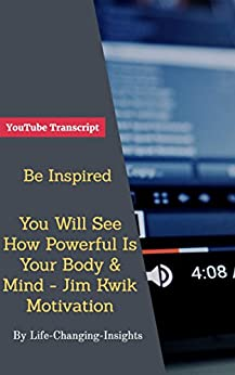 Be Inspired - You Will See How Powerful Is Your Body & Mind - Jim Kwik Motivation: YouTube Video Transcript (Life-Changing-Insights Book 33) (English Edition) de [Kreienbuehl, Stefan]
