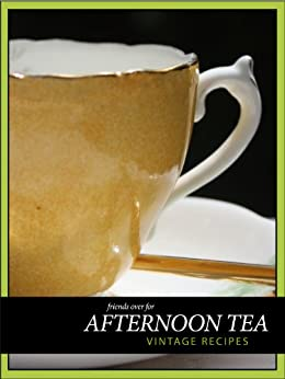 Friends Over for Afternoon Tea (Friends Over Cookbooks Book 1) by [the Friends Over Group]